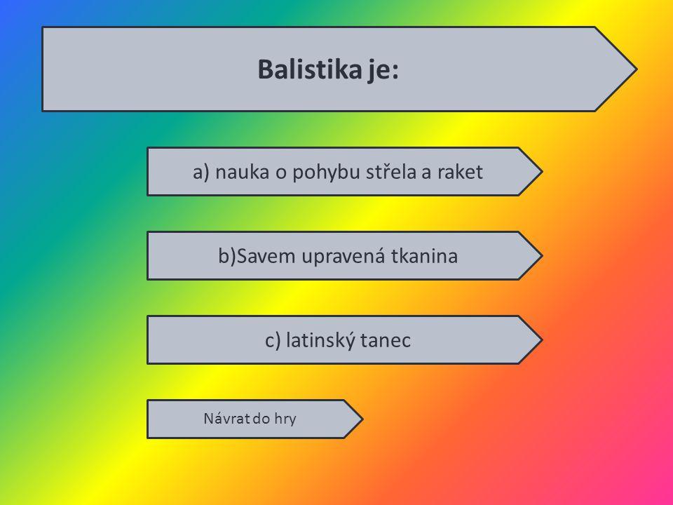 Balistika je: a) nauka o pohybu střela a raket