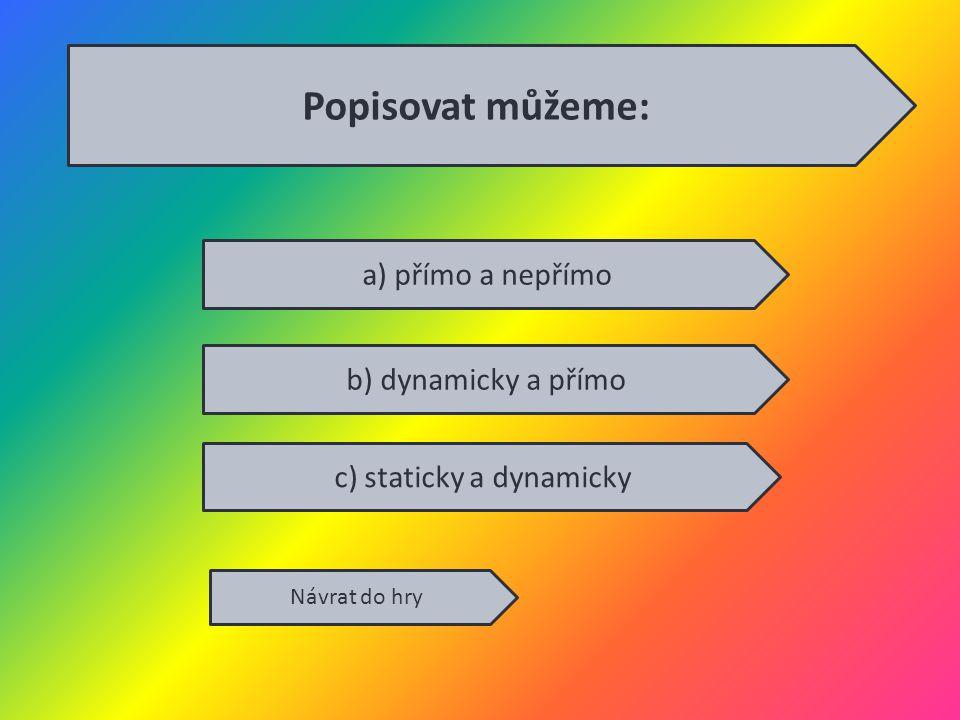c) staticky a dynamicky