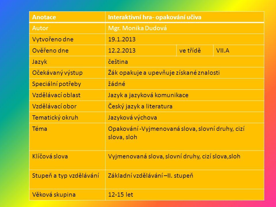 Anotace Interaktivní hra- opakování učiva. Autor. Mgr. Monika Dudová. Vytvořeno dne. 19.1.2013.