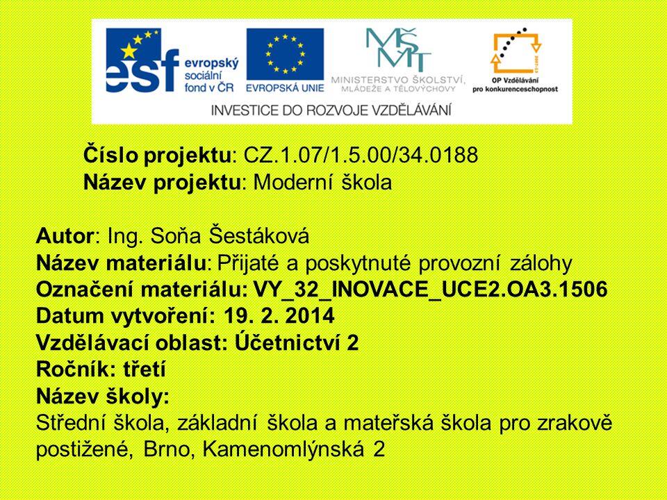 Číslo projektu: CZ.1.07/1.5.00/34.0188 Název projektu: Moderní škola. Autor: Ing. Soňa Šestáková.