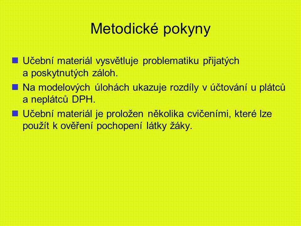Metodické pokyny Učební materiál vysvětluje problematiku přijatých a poskytnutých záloh.