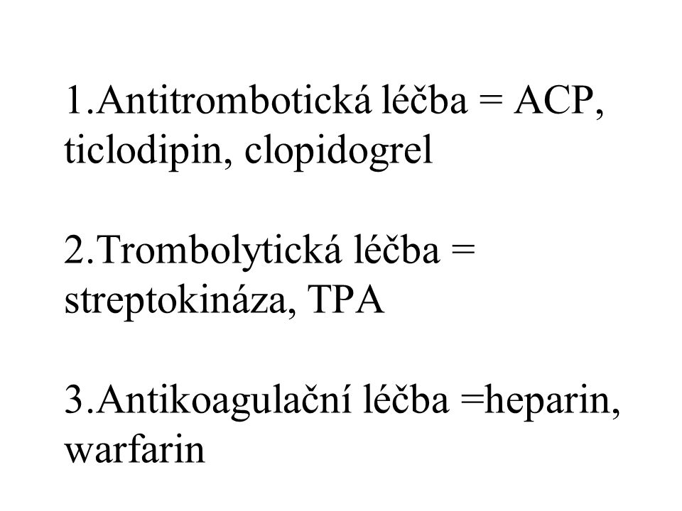 1. Antitrombotická léčba = ACP, ticlodipin, clopidogrel 2