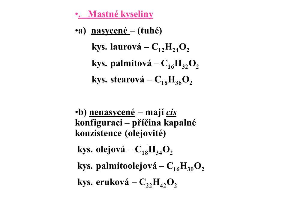 . Mastné kyseliny a) nasycené – (tuhé) kys. laurová – C12H24O2. kys. palmitová – C16H32O2. kys. stearová – C18H36O2.