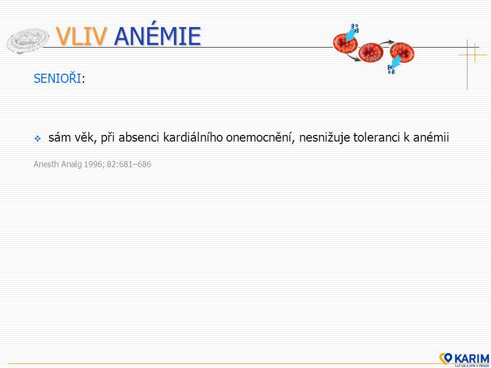 VLIV ANÉMIE SENIOŘI: sám věk, při absenci kardiálního onemocnění, nesnižuje toleranci k anémii.