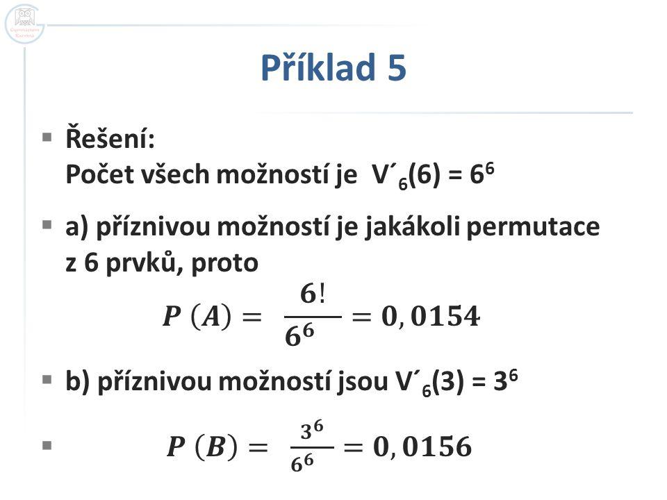 Příklad 5 Řešení: Počet všech možností je V´6(6) = 66