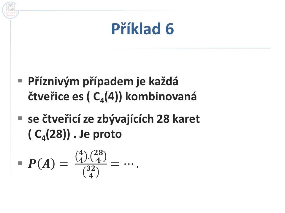 Příklad 6 Příznivým případem je každá čtveřice es ( C4(4)) kombinovaná