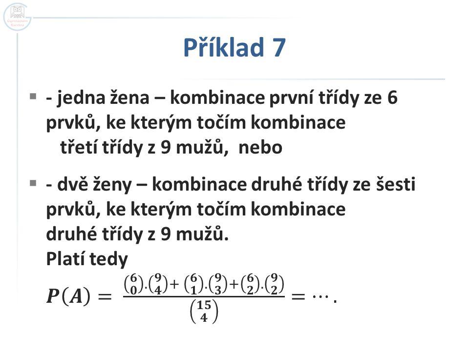 Příklad 7 - jedna žena – kombinace první třídy ze 6 prvků, ke kterým točím kombinace třetí třídy z 9 mužů, nebo.