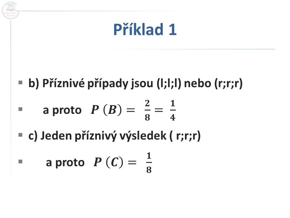 Příklad 1 b) Příznivé případy jsou (l;l;l) nebo (r;r;r)