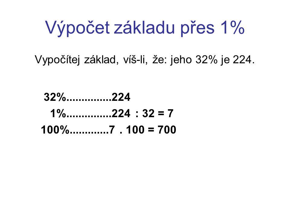 Vypočítej základ, víš-li, že: jeho 32% je 224.