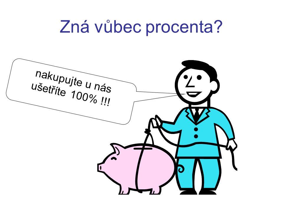 Zná vůbec procenta nakupujte u nás ušetříte 100% !!!