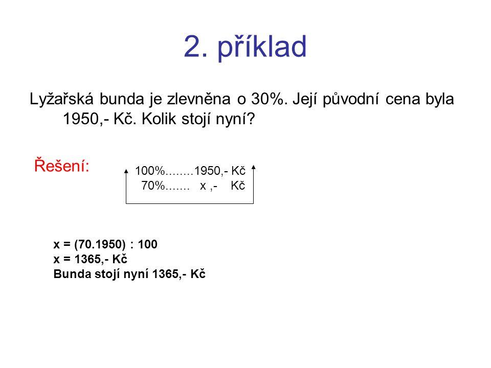 2. příklad Lyžařská bunda je zlevněna o 30%. Její původní cena byla 1950,- Kč. Kolik stojí nyní Řešení: