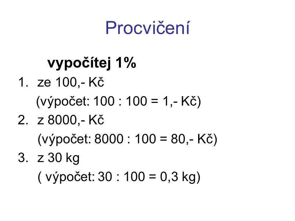 Procvičení vypočítej 1% ze 100,- Kč (výpočet: 100 : 100 = 1,- Kč)