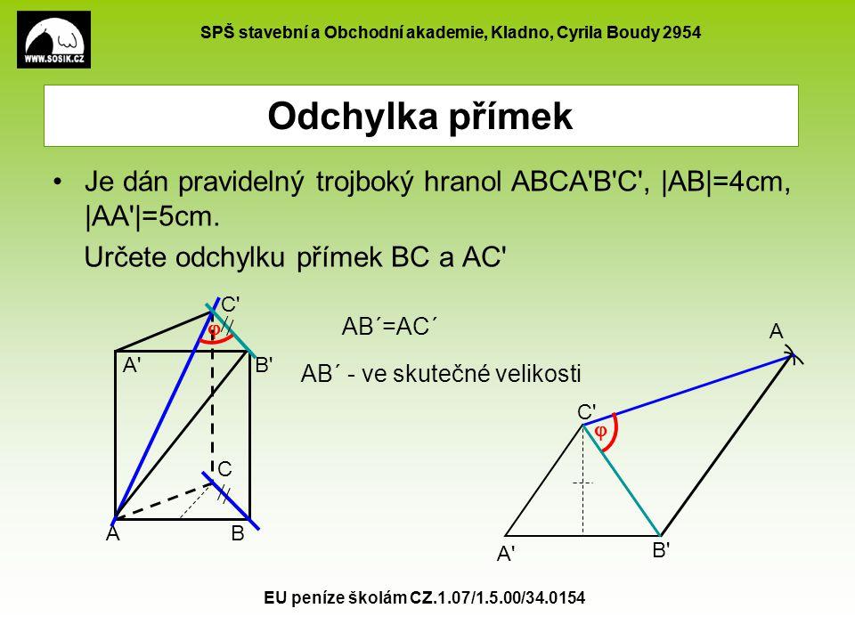 Odchylka přímek Je dán pravidelný trojboký hranol ABCA B C , |AB|=4cm, |AA |=5cm. Určete odchylku přímek BC a AC