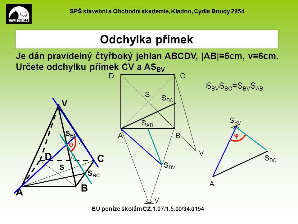 Odchylka přímek Je dán pravidelný čtyřboký jehlan ABCDV, |AB|=5cm, v=6cm. Určete odchylku přímek CV a ASBV.