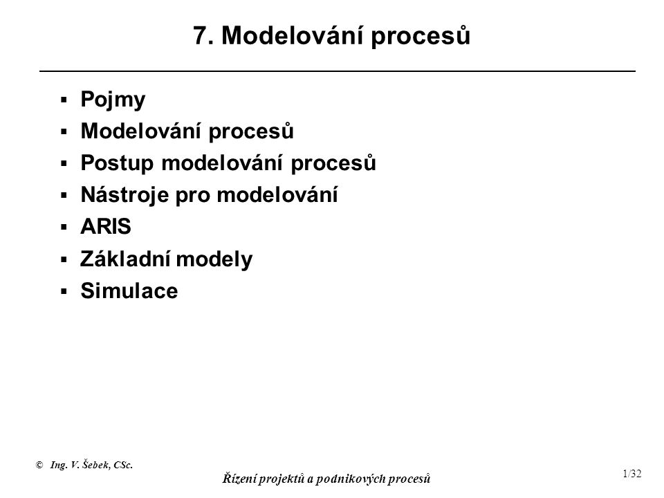7. Modelování procesů Pojmy Modelování procesů