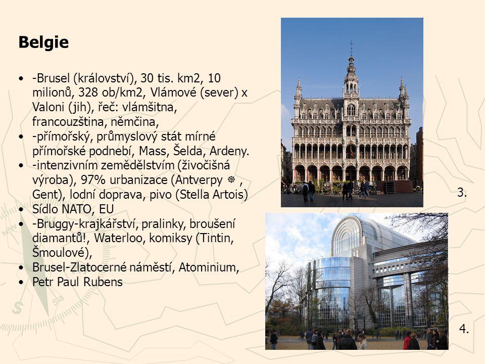 Belgie -Brusel (království), 30 tis. km2, 10 milionů, 328 ob/km2, Vlámové (sever) x Valoni (jih), řeč: vlámšitna, francouzština, němčina,