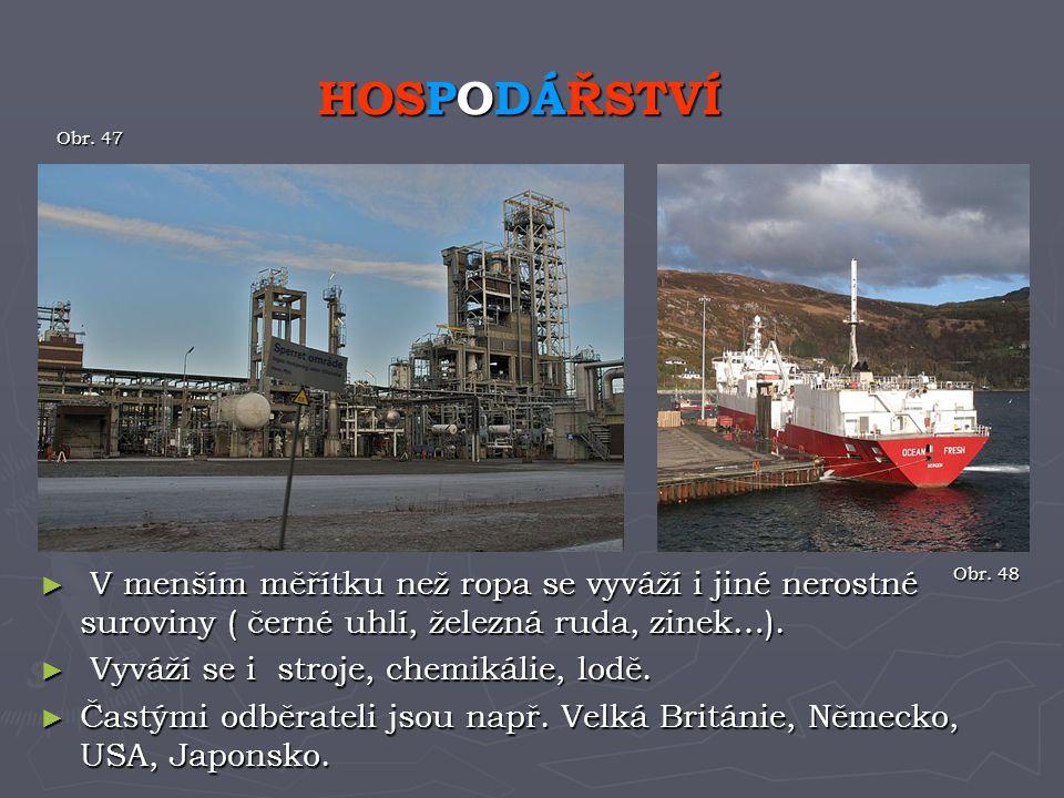 HOSPODÁŘSTVÍ Obr. 47. V menším měřítku než ropa se vyváží i jiné nerostné suroviny ( černé uhlí, železná ruda, zinek…).