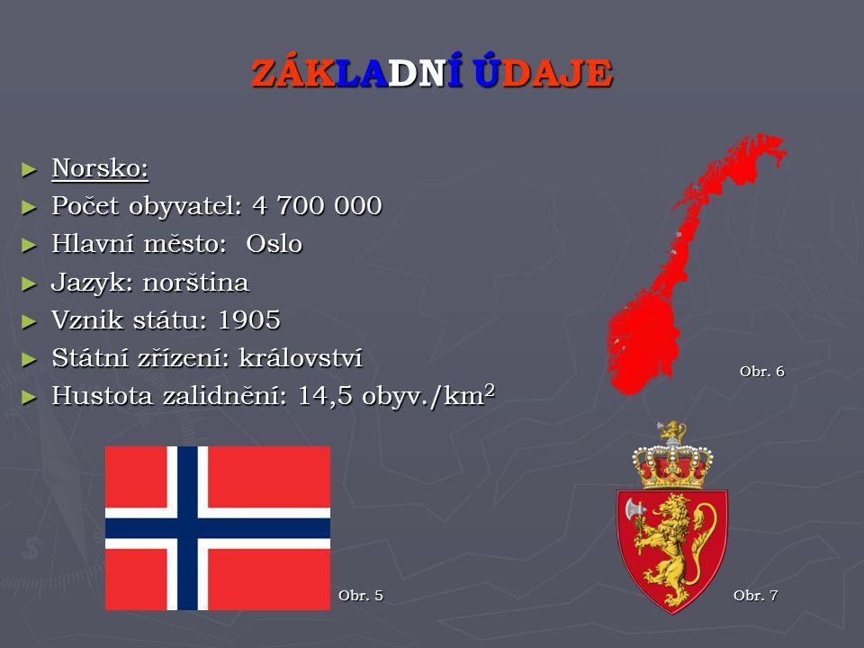 ZÁKLADNÍ ÚDAJE Norsko: Počet obyvatel: 4 700 000 Hlavní město: Oslo