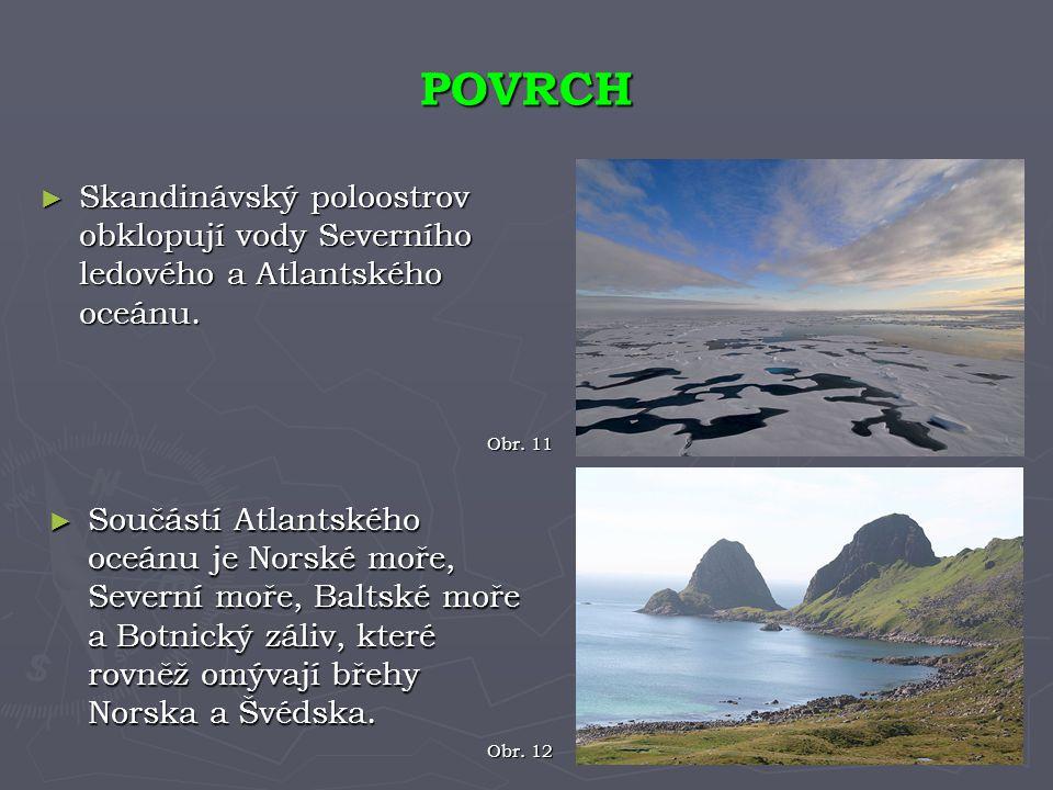 POVRCH Skandinávský poloostrov obklopují vody Severního ledového a Atlantského oceánu. Obr. 11.
