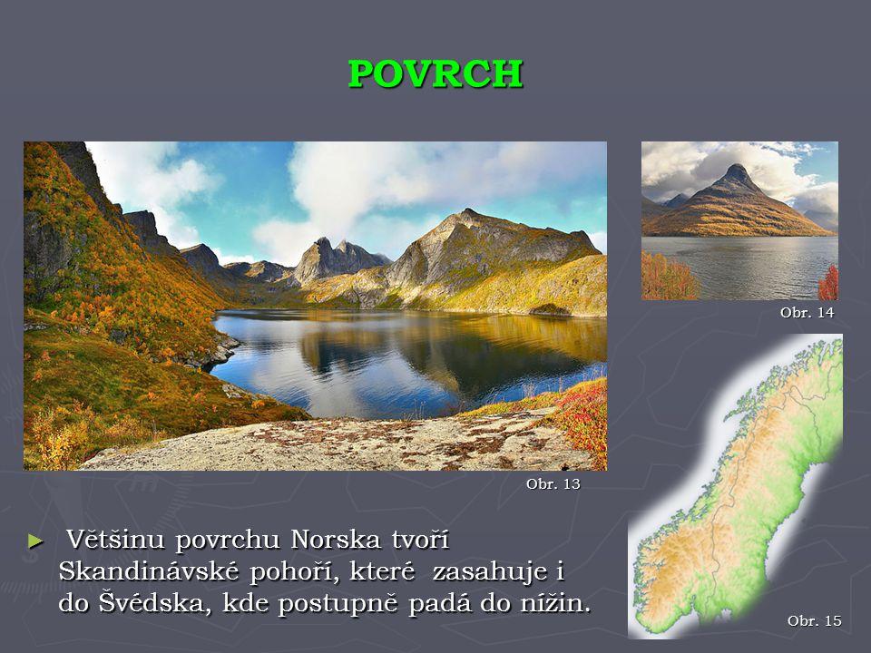 POVRCH Obr. 14. Obr. 13. Většinu povrchu Norska tvoří Skandinávské pohoří, které zasahuje i do Švédska, kde postupně padá do nížin.