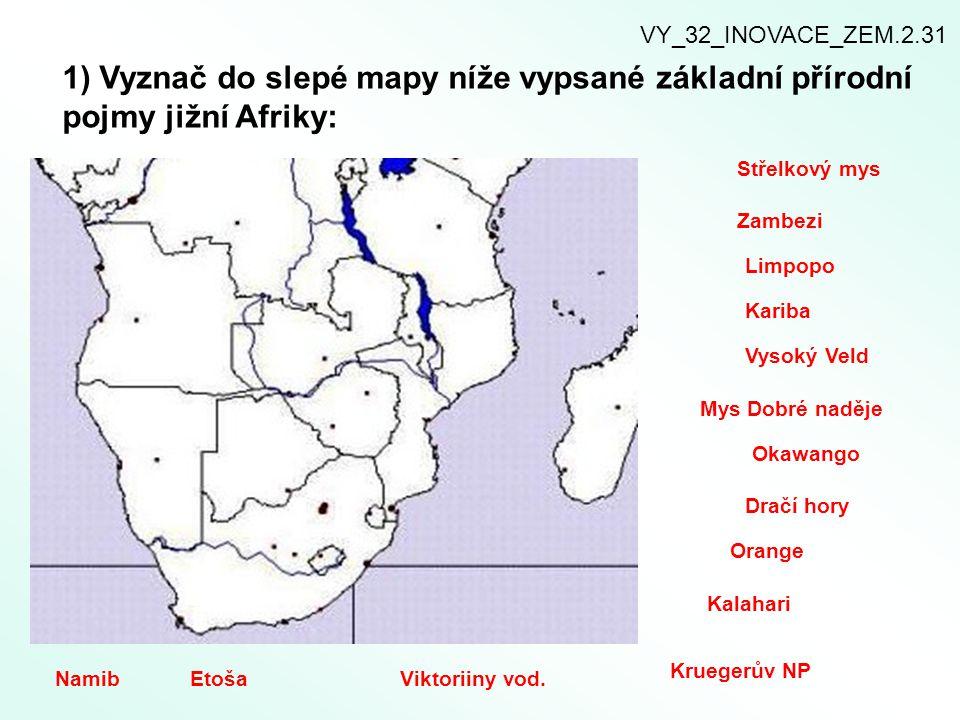 VY_32_INOVACE_ZEM.2.31 1) Vyznač do slepé mapy níže vypsané základní přírodní pojmy jižní Afriky: Střelkový mys.