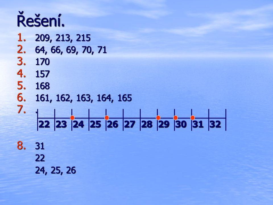 Řešení. 209, 213, 215. 64, 66, 69, 70, 71. 170. 157. 168. 161, 162, 163, 164, 165. . 31. 22.