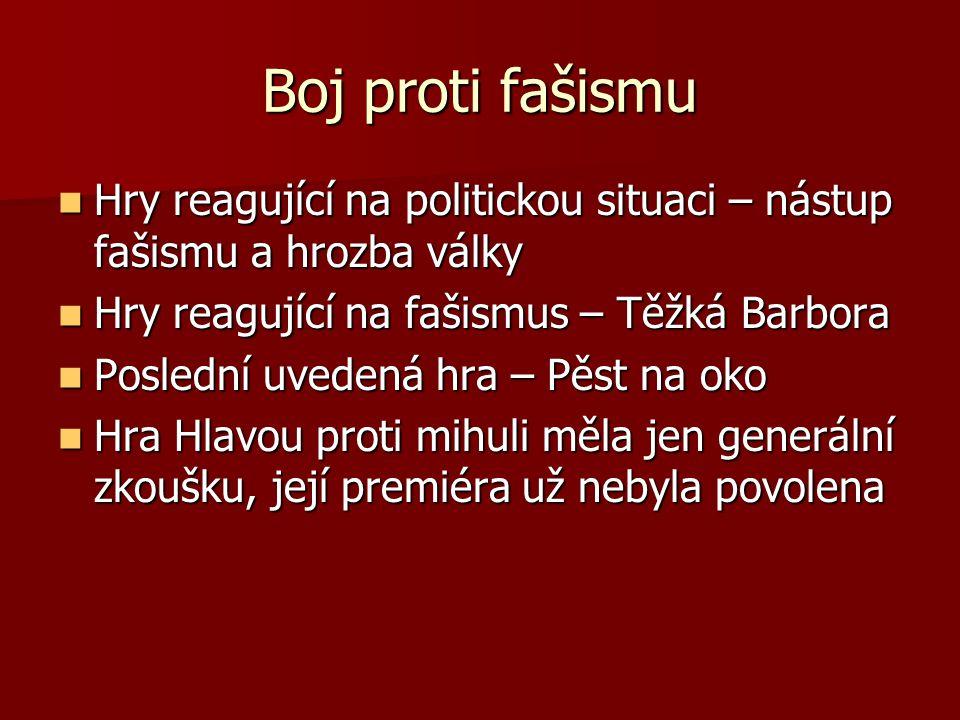 Boj proti fašismu Hry reagující na politickou situaci – nástup fašismu a hrozba války. Hry reagující na fašismus – Těžká Barbora.