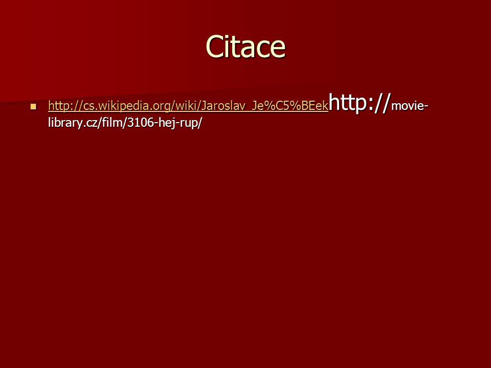 Citace http://cs.wikipedia.org/wiki/Jaroslav_Je%C5%BEekhttp://movie-library.cz/film/3106-hej-rup/