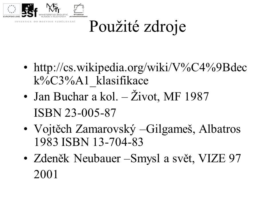 Použité zdroje http://cs.wikipedia.org/wiki/V%C4%9Bdeck%C3%A1_klasifikace. Jan Buchar a kol. – Život, MF 1987.
