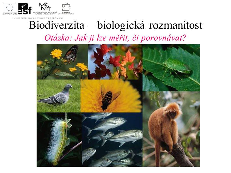 Biodiverzita – biologická rozmanitost Otázka: Jak ji lze měřit, či porovnávat