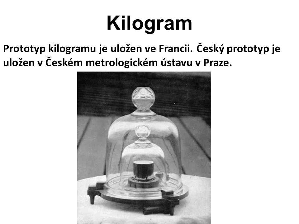 Kilogram Prototyp kilogramu je uložen ve Francii.