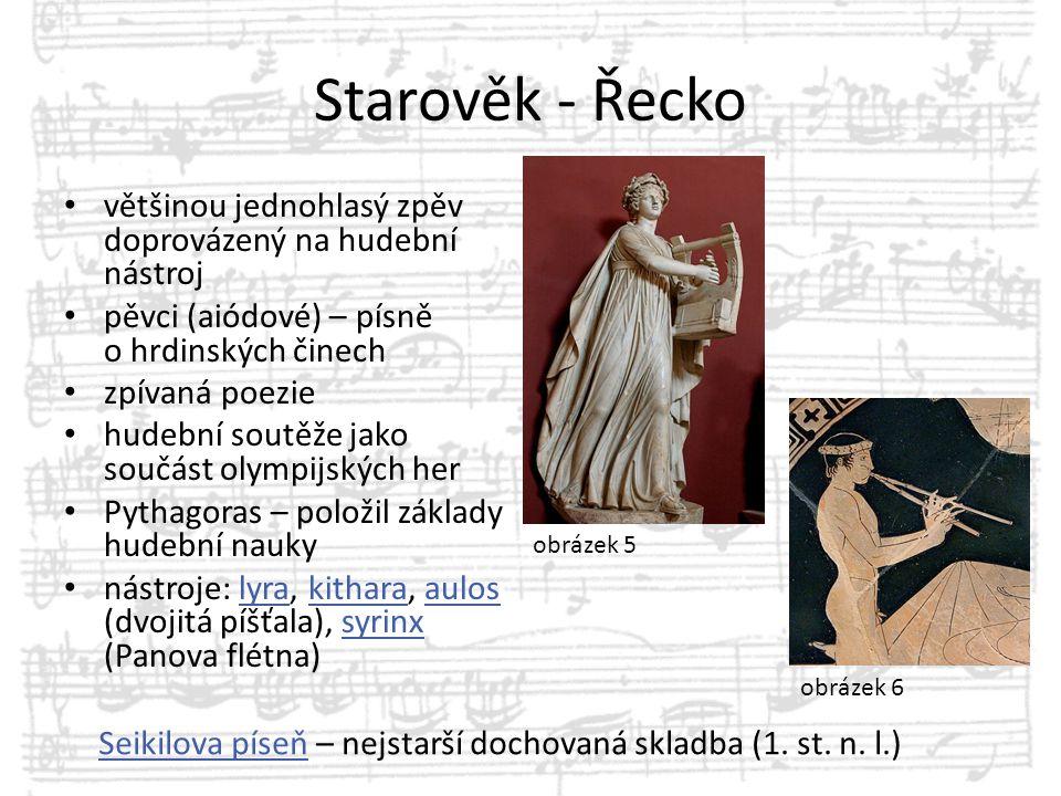 Starověk - Řecko většinou jednohlasý zpěv doprovázený na hudební nástroj. pěvci (aiódové) – písně o hrdinských činech.