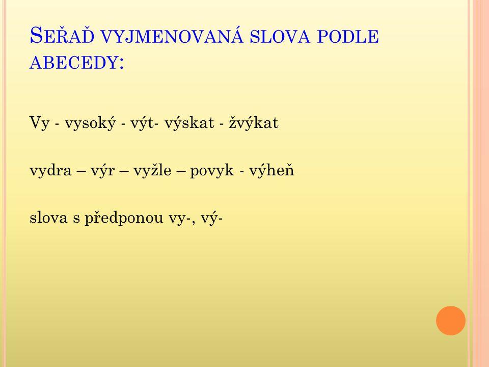 Seřaď vyjmenovaná slova podle abecedy: