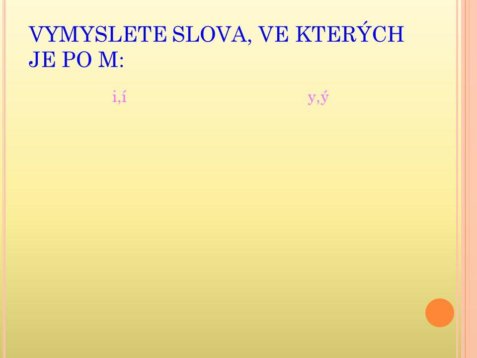 VYMYSLETE SLOVA, VE KTERÝCH JE PO M: