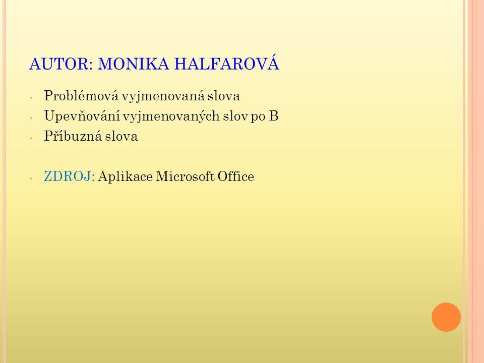 AUTOR: MONIKA HALFAROVÁ