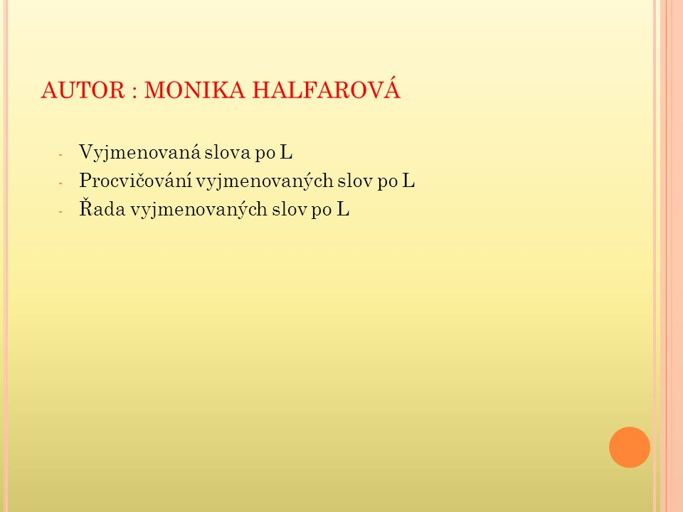 AUTOR : MONIKA HALFAROVÁ