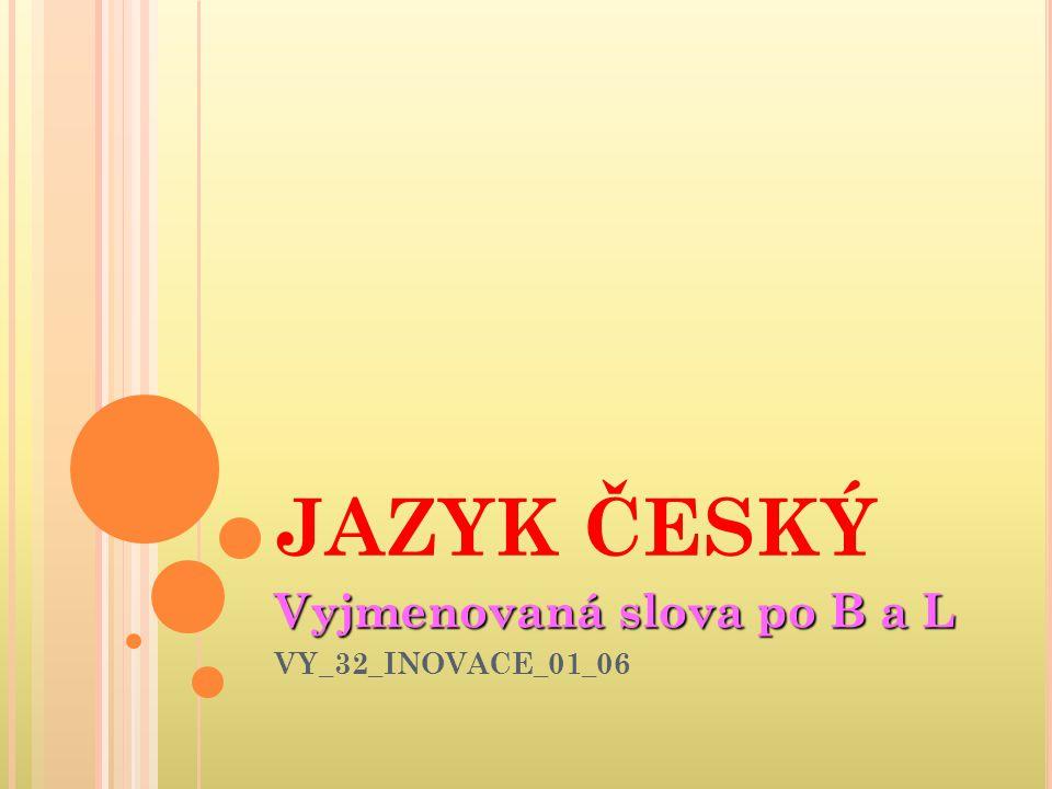 Vyjmenovaná slova po B a L VY_32_INOVACE_01_06