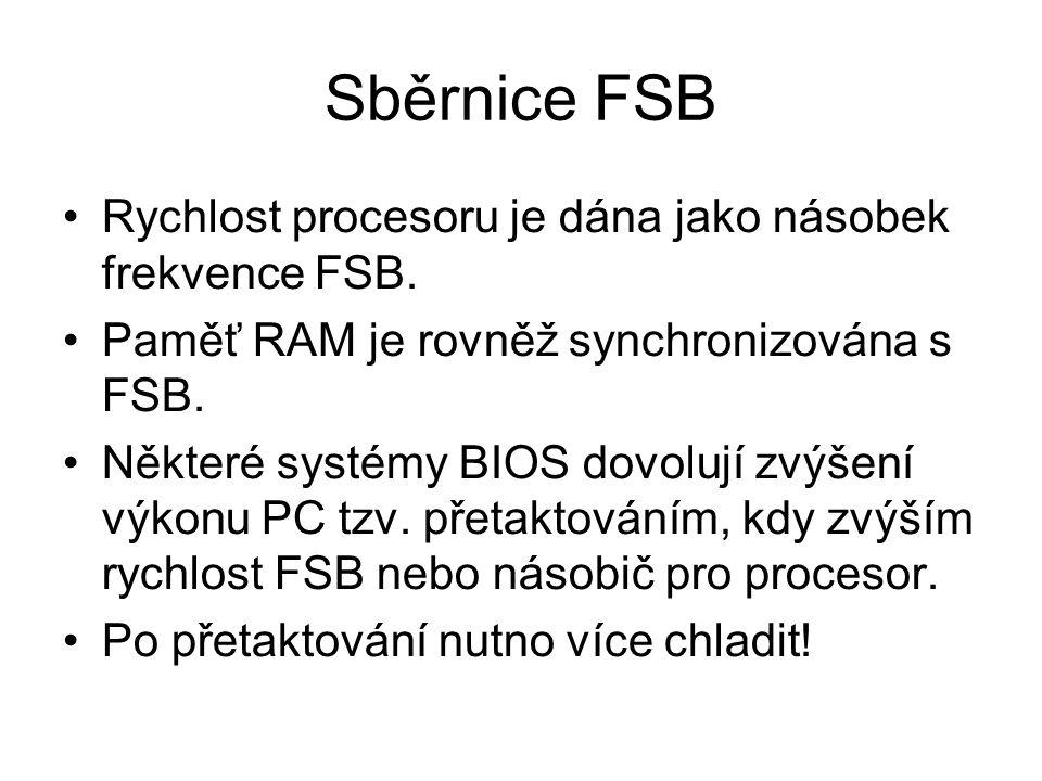 Sběrnice FSB Rychlost procesoru je dána jako násobek frekvence FSB.