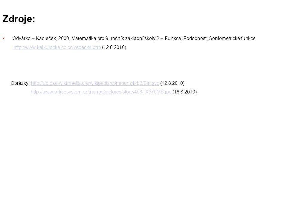 Zdroje: Odvárko – Kadleček, 2000, Matematika pro 9. ročník základní školy 2 – Funkce, Podobnost, Goniometrické funkce.