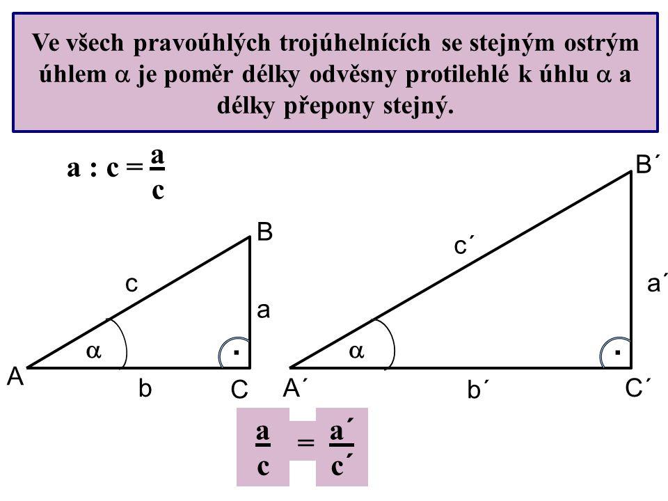 Ve všech pravoúhlých trojúhelnících se stejným ostrým úhlem  je poměr délky odvěsny protilehlé k úhlu  a délky přepony stejný.