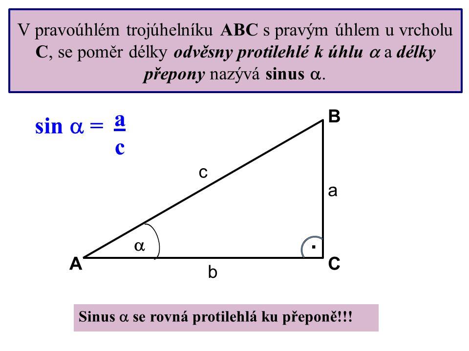 V pravoúhlém trojúhelníku ABC s pravým úhlem u vrcholu C, se poměr délky odvěsny protilehlé k úhlu  a délky přepony nazývá sinus .