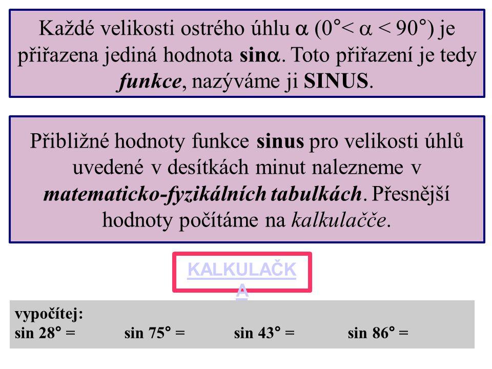 Každé velikosti ostrého úhlu  (0°<  < 90°) je přiřazena jediná hodnota sin. Toto přiřazení je tedy funkce, nazýváme ji SINUS.