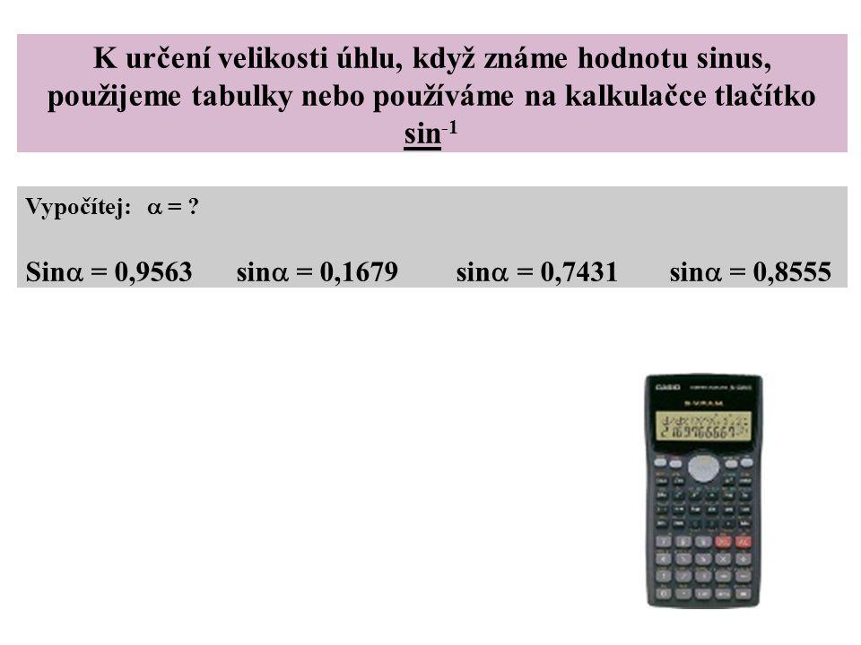 K určení velikosti úhlu, když známe hodnotu sinus, použijeme tabulky nebo používáme na kalkulačce tlačítko sin-1