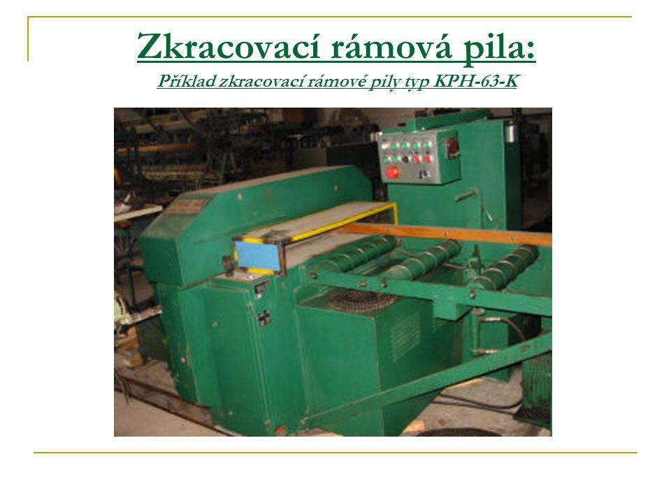 Zkracovací rámová pila: Příklad zkracovací rámové pily typ KPH-63-K