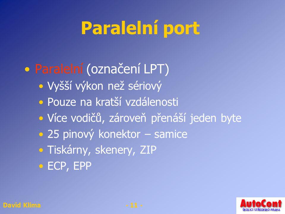 Paralelní port Paralelní (označení LPT) Vyšší výkon než sériový