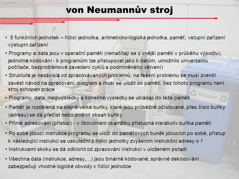 von Neumannův stroj 5 funkčních jednotek – řídící jednotka, aritmeticko-logická jednotka, paměť, vstupní zařízení.