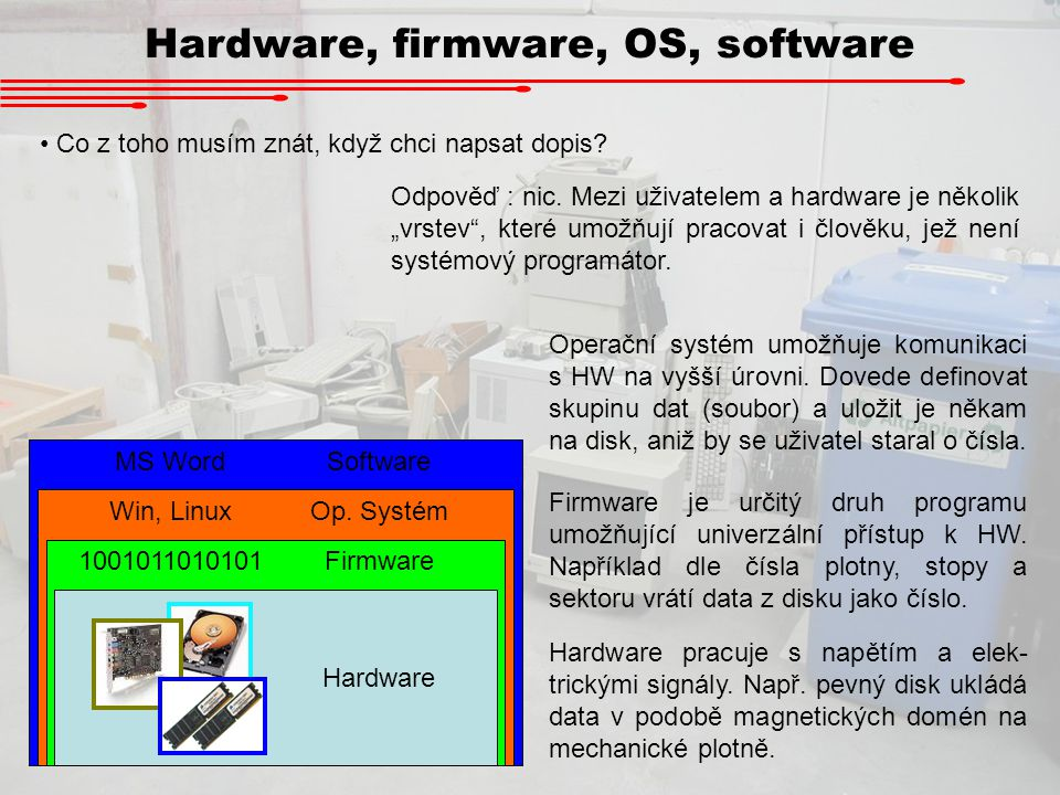 Hardware, firmware, OS, software