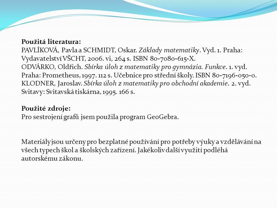 Použitá literatura: PAVLÍKOVÁ, Pavla a SCHMIDT, Oskar. Základy matematiky. Vyd. 1. Praha: Vydavatelství VŠCHT, 2006. vi, 264 s. ISBN 80-7080-615-X.