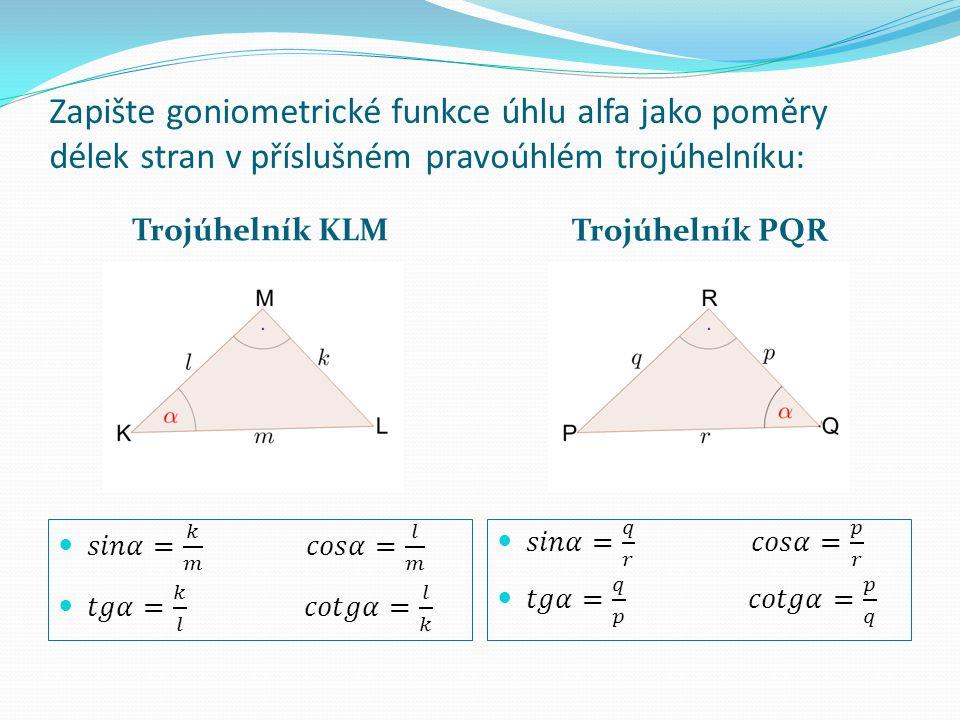 Zapište goniometrické funkce úhlu alfa jako poměry délek stran v příslušném pravoúhlém trojúhelníku: