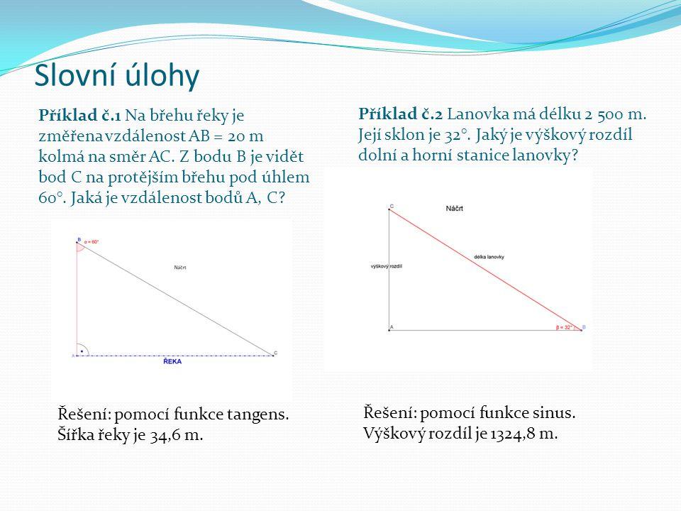 Slovní úlohy Příklad č.2 Lanovka má délku 2 500 m. Její sklon je 32°. Jaký je výškový rozdíl dolní a horní stanice lanovky